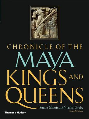 Chronicle of the Maya Kings and Queens By Martin, Simon/ Grube, Nikolai
